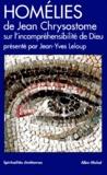 Jean Chrysostome et Jean-Yves Leloup - Homélies de Jean Chrysostome sur l'incompréhensibilité de Dieu.