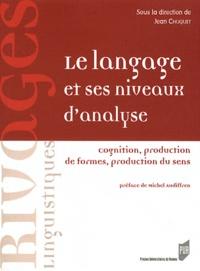 Jean Chuquet - Le langage et ses niveaux d'analyse - Cognition, production de formes, production du sens.