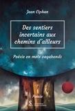 Jean Ciphan - Des sentiers incertains aux chemins d'ailleurs - Poésie en mots vagabonds.
