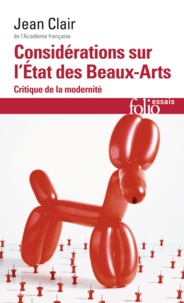 Jean Clair - Considérations sur l'état des Beaux-Arts - Critique de la modernité.