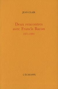 Jean Clair - Deux rencontres avec francis Bacon - 1971-1991.