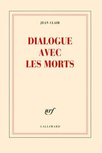 Jean Clair - Dialogue avec les morts.