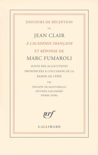 Jean Clair et Marc Fumaroli - Discours de réception de Jean Clair à l'Académie française et réponse de Marc Fumaroli - Suivis des allocutions prononcées à l'occasion de la remise de l'épée.