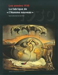 """Jean Clair - Les années 1930 - La fabrique de """"l'Homme nouveau""""."""