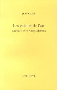 Jean Clair - Les valeurs de l'art - Entretien avec André Malraux.