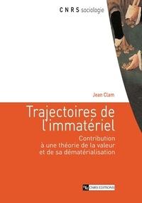 Jean Clam - Trajectoires de l'immatériel - Contribution à une théorie de la valeur et de sa dématérialisation.