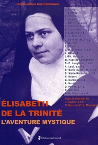 Jean Clapier - Elisabeth de la Trinité, L'aventure mystique - Sources, expérience théologale, rayonnement.