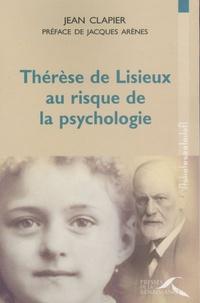 Jean Clapier - Thérèse de Lisieux au risque de la psychologie.