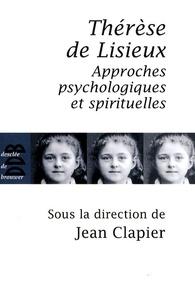 Jean Clapier - Thérèse de Lisieux - Approches psychologiques et spirituelles.