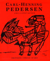 Jean-Clarence Lambert et Carl-Henning Pedersen - Carl-Henning Pedersen Coffret 2 volumes - L'oeil à l'état sauvage.