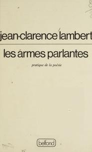 Jean-Clarence Lambert - Les Armes parlantes - Pratique de la poésie.