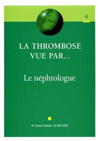 Jean Claude Aldigier - La thrombose vue par...  le néphrologue.