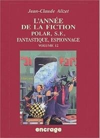 Jean-Claude Alizet - L'Année de la fiction 2001-2002 - Polar, S.-F., fantastique, espionnage ; bibliographie, critique courante de l'autre-littérature.