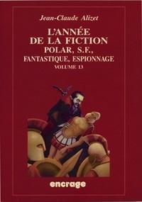 Jean-Claude Alizet - L'année de la fiction 2003-2004 - Polar, S-F, fantastique, espionnage, bibliographie, critique courante de l'autre-littérature Volume 13.