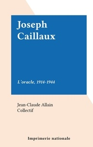 Jean-Claude Allain et  Collectif - Joseph Caillaux - L'oracle, 1914-1944.