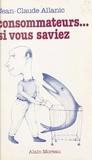 Jean-Claude Allanic - Consommateurs, si vous saviez.