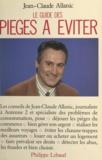 Jean-Claude Allanic et Ariette Dugas - Le guide des pièges à éviter - Déjouer les pièges du commerce, bien gérer son argent, réaliser les meilleurs voyages, éviter les chausse-trappes des assureurs.