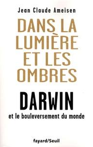 Dans la lumière et les ombres - Darwin et le bouleversement du monde.pdf