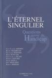 Jean-Claude Ameisen et Benoît Heilbrunn - L'éternel singulier - Questions autour du handicap.