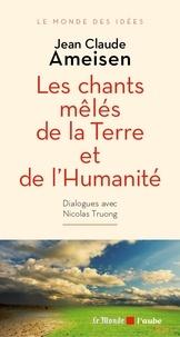 Jean-Claude Ameisen - Les chants mêlés de la Terre et de l'Humanité.