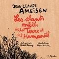 Jean-Claude Ameisen et Nicolas Truong - Les chants mêlés de la Terre et de l'Humanité.