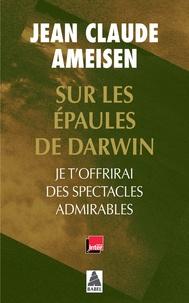 Jean-Claude Ameisen - Sur les épaules de Darwin - Je t'offrirai des spectacles admirables.