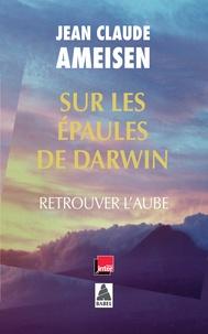 Jean-Claude Ameisen - Sur les épaules de Darwin - Retrouver l'aube.