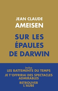 Jean-Claude Ameisen - Sur les épaules de Darwin - Coffret 3 tomes : Les battements du temps ; Je t'offrirai des spectacles admirables ; Retrouver l'aube.