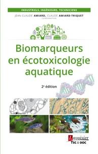 Jean-Claude Amiard et Claude Amiard-Triquet - Biomarqueurs en écotoxicologie aquatique.