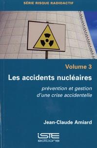 Jean-Claude Amiard - Les accidents nucléaires - Volume 3, Prévention et gestion d'une crise accidentelle.