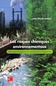 Jean-Claude Amiard - Les risques chimiques environnementaux - Méthodes d'évaluation et impacts sur les organismes.