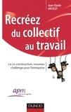 Jean-Claude Ancelet - Recréez du collectif au travail - La co-construction, nouveau challenge pour l'entreprise.