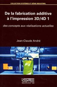 Jean-Claude André - De la fabrication additive à l'impression 3D-4D 1 - Des concepts aux réalisations actuelles.