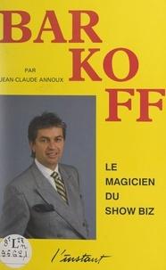 Jean-Claude Annoux et  Sim - Barkoff - Magicien du show-biz.