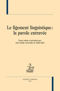 Jean-Claude Anscombre et Salah Mejri - Le figement linguistique : la parole entravée.