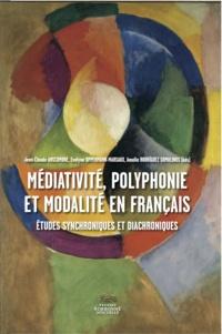 Jean-Claude Anscombre et Evelyne Oppermann-Marsaux - Médiativité, polyphonie et modalité en français - Etudes synchroniques et diachroniques.