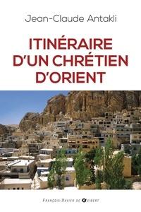 Jean-Claude Antakli - Itinéraire d'un chrétien d'Orient - Il était une fois le Liban.