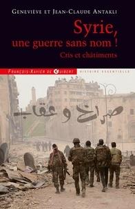 Jean-Claude Antakli et Geneviève Antakli - Syrie, une guerre sans nom ! - Cris et châtiments.