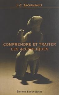 Jean-Claude Archambault - Comprendre et traiter les alcooliques.