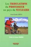 Jean-Claude Artus - Les tribulations du Professeur au pays du Nucléaire.
