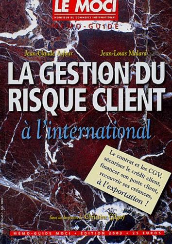 Jean-Claude Asfour et Jean-Louis Malard - La gestion du risque client à l'international - Guide pratique pour la gestion du poste client à l'exportation.
