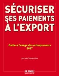 Sécuriser ses paiements à lexport - Evaluer les risques, verrouiller les contrats, sécuriser et financer, recouvrer ses factures à lexportation.pdf