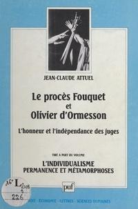 Jean-Claude Attuel - Le procès Fouquet et Olivier d'Ormesson - L'honneur et l'indépendance des juges.