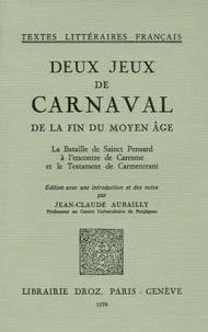 Jean-Claude Aubailly - Deux jeux de carnaval de la fin du Moyen-Age - La Bataille de Sainct Pensard à l'encontre de Caresme et le Testament de Carmentrant.
