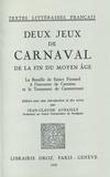 Jean-Claude Aubailly - Deux Jeux de Carnaval de la fin du moyen âge : - La Bataille de Sainct Pensard à l'encontre de Caresme et le Testament de Carmentrant.