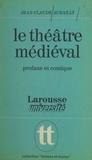 Jean-Claude Aubailly et Jacques Demougin - Le théâtre médiéval - Profane et comique, la naissance d'un art.