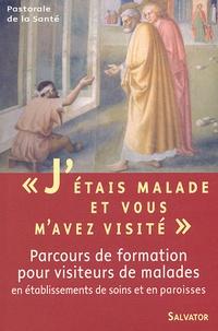 """Jean-Claude Badenhauser et Francis Brignon - """"J'étais malade et vous m'avez visité..."""" - Parcours de formation pour visiteurs de malades en Etablissements de soins et en Paroisses."""