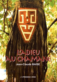 Jean-Claude Baise - L'adieu au chamane.