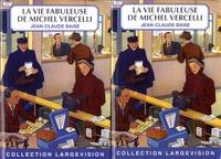 Jean-Claude Baise - La vie fabuleuse de Michel Vercelli - 2 volumes.
