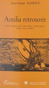 Jean-Claude Bajeux - Antilia retrouvée - Claude McKay, Luis Palès Matos, Aimé Césaire, poètes noirs antillais.